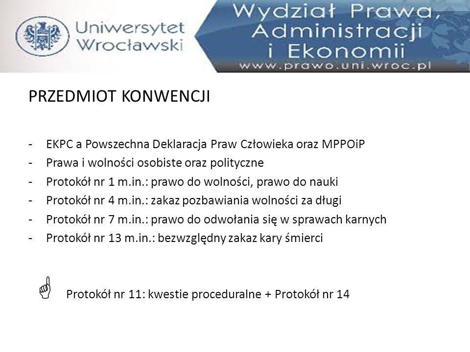 PRZEDMIOT KONWENCJI -EKPC a Powszechna Deklaracja Praw Człowieka oraz MPPOiP -Prawa i wolności osobiste oraz polityczne -Protokół nr 1 m.in.: prawo do