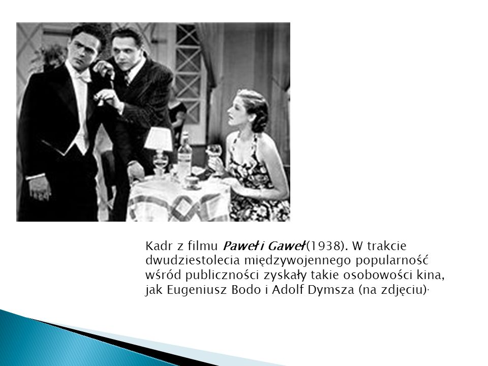 Kadr z filmu Paweł i Gaweł (1938). W trakcie dwudziestolecia międzywojennego popularność wśród publiczności zyskały takie osobowości kina, jak Eugeniu