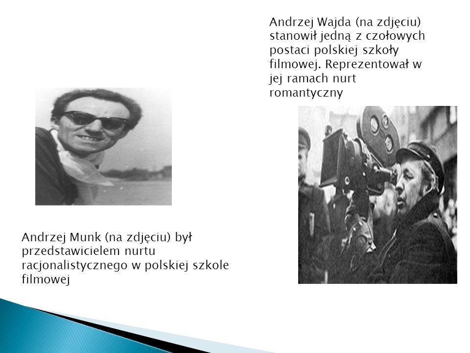 Andrzej Munk (na zdjęciu) był przedstawicielem nurtu racjonalistycznego w polskiej szkole filmowej Andrzej Wajda (na zdjęciu) stanowił jedną z czołowy