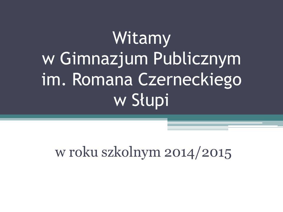 Witamy w Gimnazjum Publicznym im. Romana Czerneckiego w Słupi w roku szkolnym 2014/2015