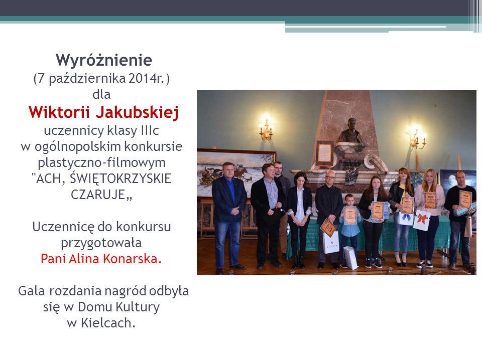Wyróżnienie (7 października 2014r.) dla Wiktorii Jakubskiej uczennicy klasy IIIc w ogólnopolskim konkursie plastyczno-filmowym