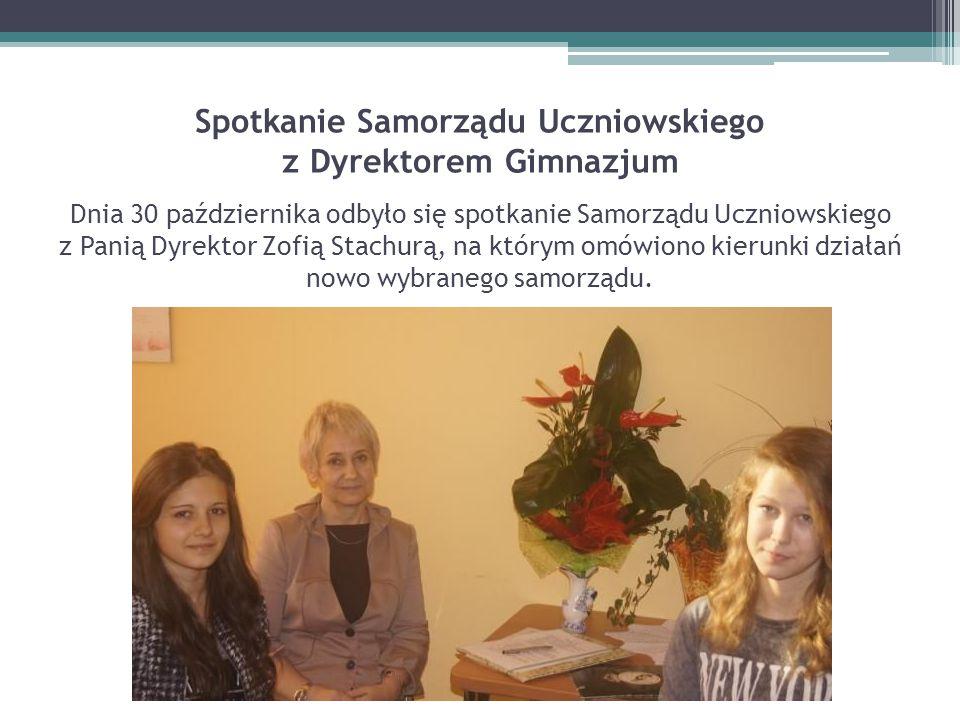 Spotkanie Samorządu Uczniowskiego z Dyrektorem Gimnazjum Dnia 30 października odbyło się spotkanie Samorządu Uczniowskiego z Panią Dyrektor Zofią Stac