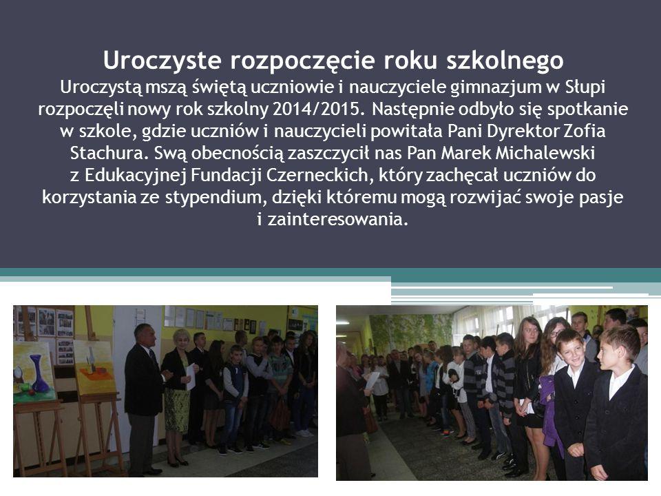 Uroczyste rozpoczęcie roku szkolnego Uroczystą mszą świętą uczniowie i nauczyciele gimnazjum w Słupi rozpoczęli nowy rok szkolny 2014/2015. Następnie