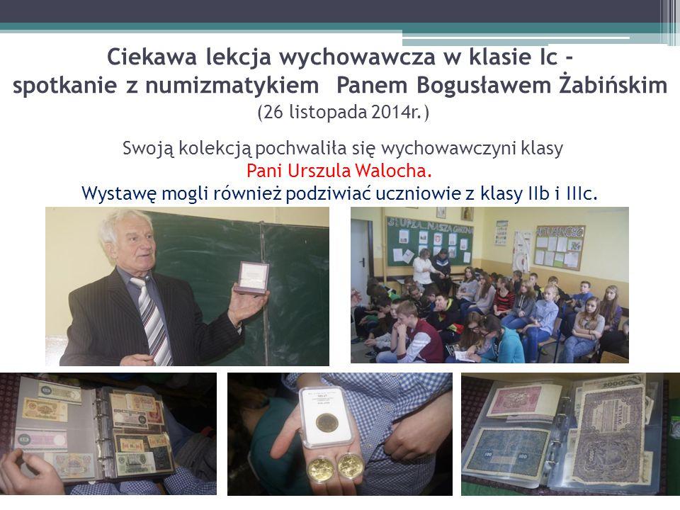 Ciekawa lekcja wychowawcza w klasie Ic - spotkanie z numizmatykiem Panem Bogusławem Żabińskim (26 listopada 2014r.) Swoją kolekcją pochwaliła się wych