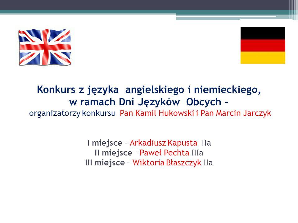 Konkurs z języka angielskiego i niemieckiego, w ramach Dni Języków Obcych – organizatorzy konkursu Pan Kamil Hukowski i Pan Marcin Jarczyk I miejsce –