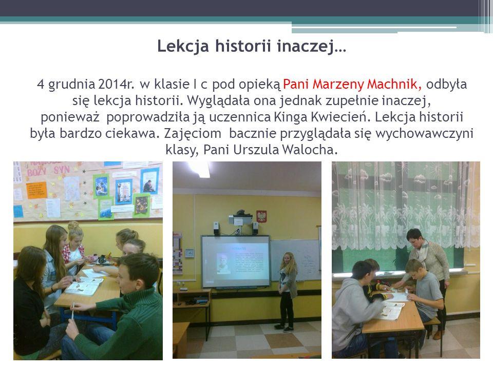 Lekcja historii inaczej… 4 grudnia 2014r. w klasie I c pod opieką Pani Marzeny Machnik, odbyła się lekcja historii. Wyglądała ona jednak zupełnie inac
