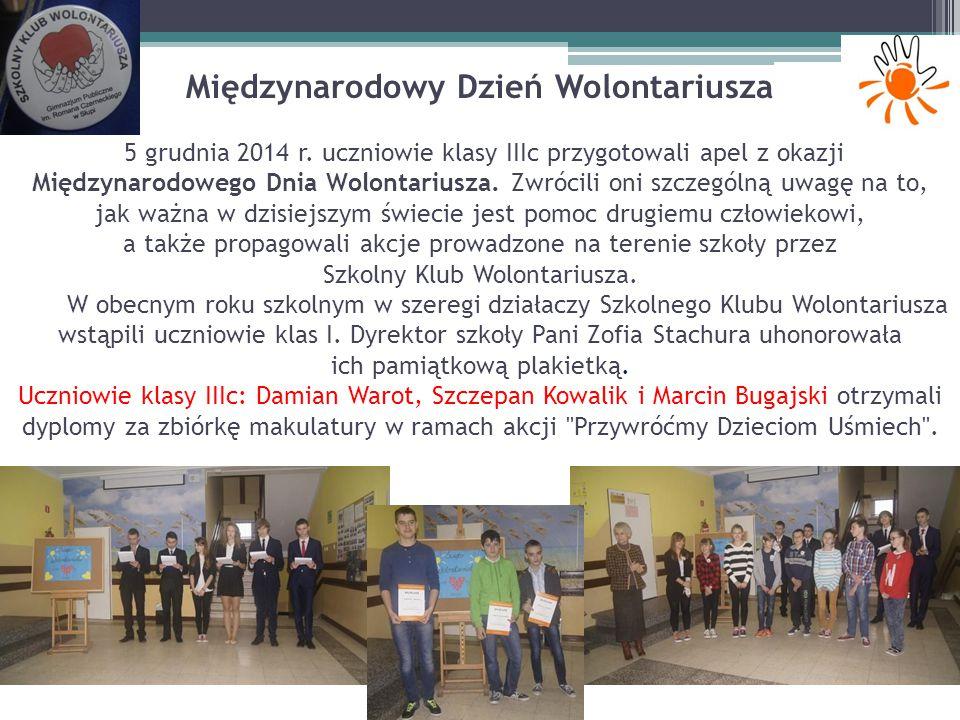 Międzynarodowy Dzień Wolontariusza 5 grudnia 2014 r. uczniowie klasy IIIc przygotowali apel z okazji Międzynarodowego Dnia Wolontariusza. Zwrócili oni
