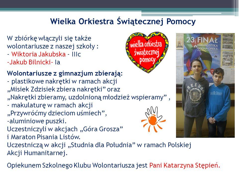 Wielka Orkiestra Świątecznej Pomocy W zbiórkę włączyli się także wolontariusze z naszej szkoły : - Wiktoria Jakubska - IIIc -Jakub Bilnicki- Ia Wolont