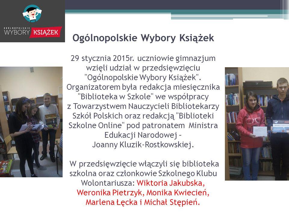 Ogólnopolskie Wybory Książek 29 stycznia 2015r. uczniowie gimnazjum wzięli udział w przedsięwzięciu
