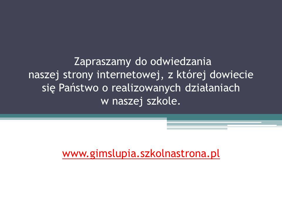 Zapraszamy do odwiedzania naszej strony internetowej, z której dowiecie się Państwo o realizowanych działaniach w naszej szkole. www.gimslupia.szkolna