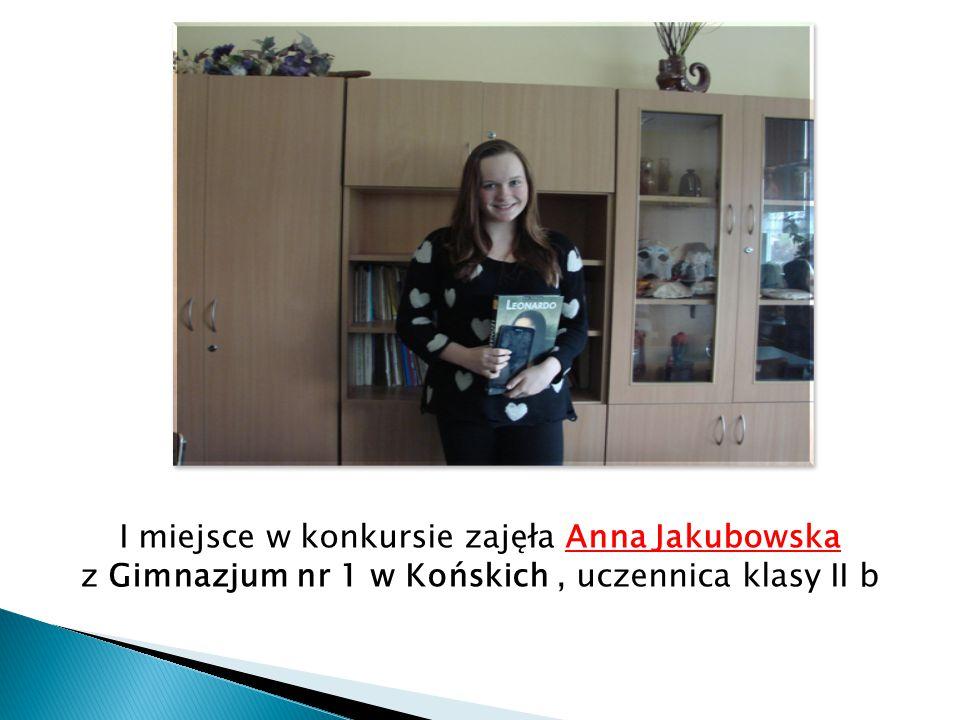 I miejsce w konkursie zajęła Anna Jakubowska z Gimnazjum nr 1 w Końskich, uczennica klasy II b