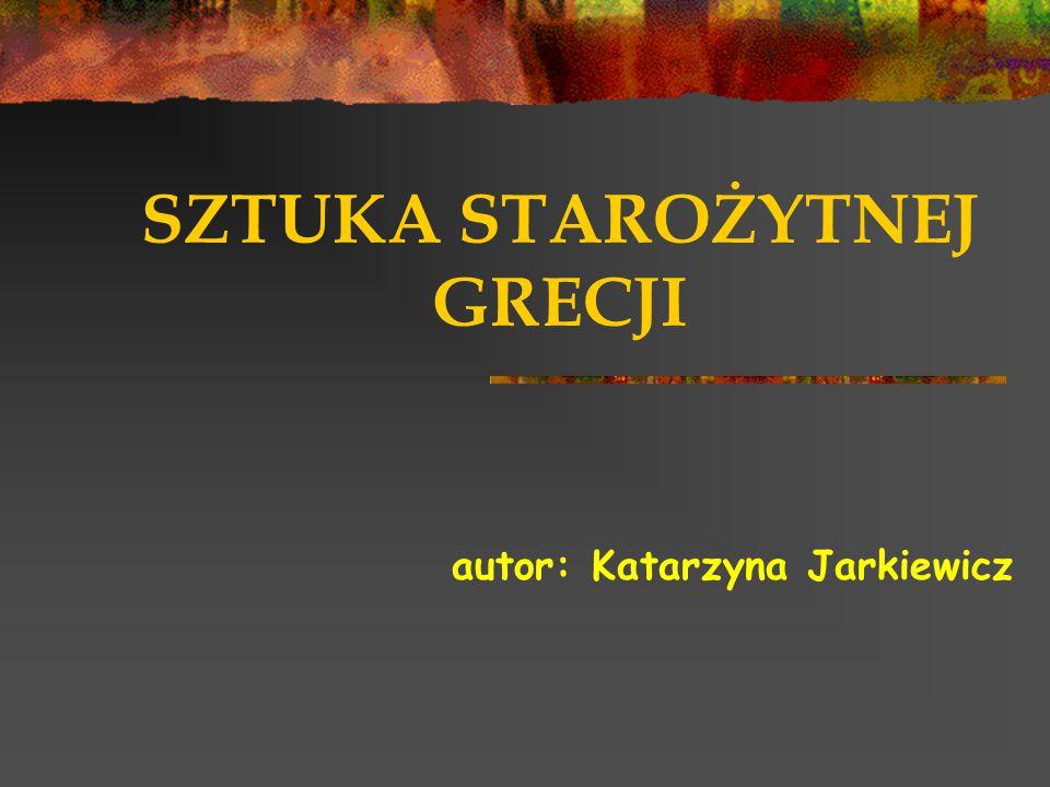 SZTUKA STAROŻYTNEJ GRECJI autor: Katarzyna Jarkiewicz
