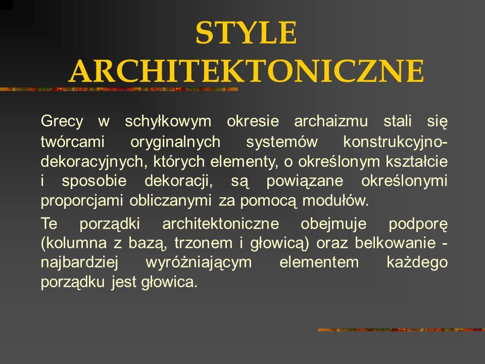STYLE ARCHITEKTONICZNE Grecy w schyłkowym okresie archaizmu stali się twórcami oryginalnych systemów konstrukcyjno- dekoracyjnych, których elementy, o