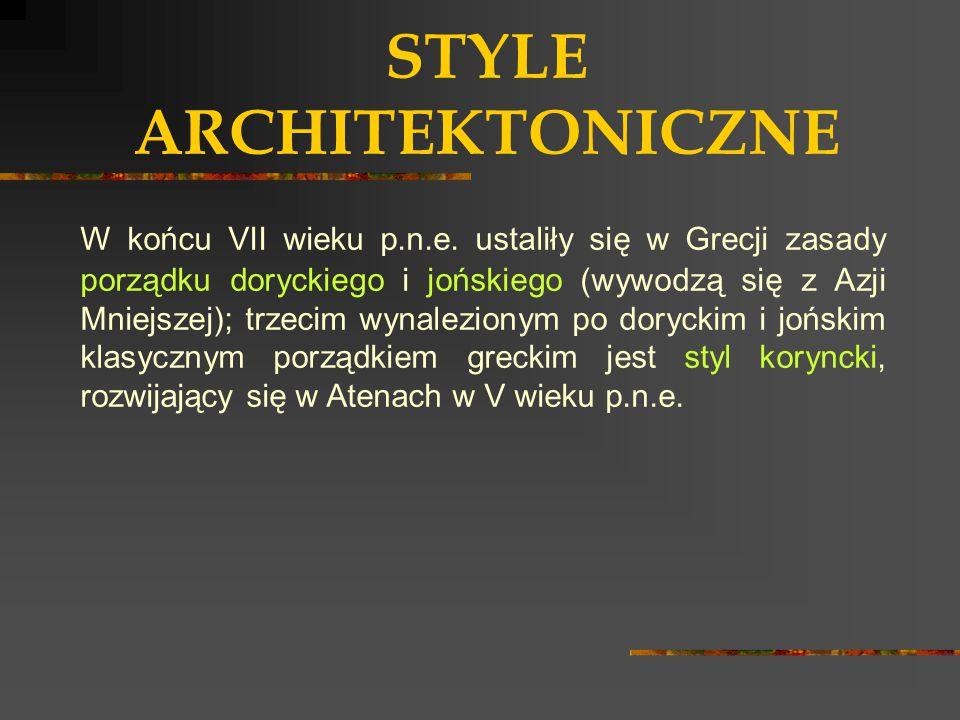 STYLE ARCHITEKTONICZNE W końcu VII wieku p.n.e. ustaliły się w Grecji zasady porządku doryckiego i jońskiego (wywodzą się z Azji Mniejszej); trzecim w