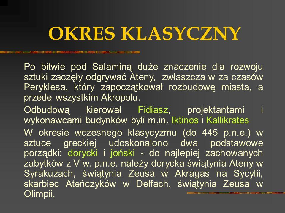 OKRES KLASYCZNY Po bitwie pod Salaminą duże znaczenie dla rozwoju sztuki zaczęły odgrywać Ateny, zwłaszcza w za czasów Peryklesa, który zapoczątkował