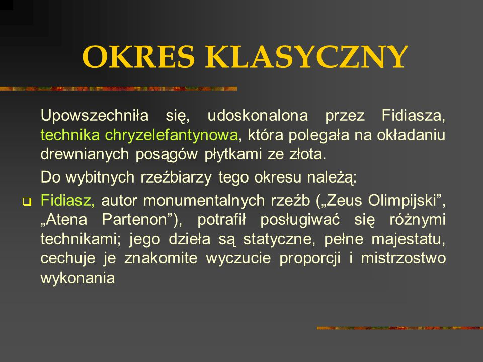 OKRES KLASYCZNY Upowszechniła się, udoskonalona przez Fidiasza, technika chryzelefantynowa, która polegała na okładaniu drewnianych posągów płytkami z