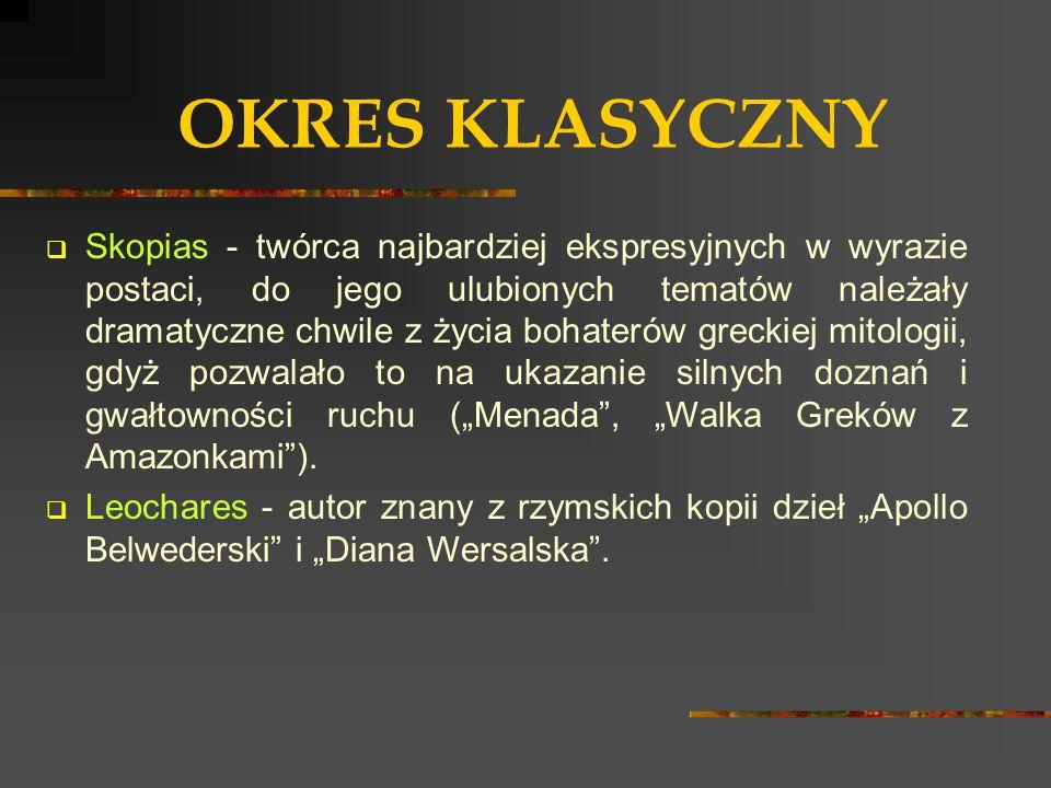 OKRES KLASYCZNY  Skopias - twórca najbardziej ekspresyjnych w wyrazie postaci, do jego ulubionych tematów należały dramatyczne chwile z życia bohater