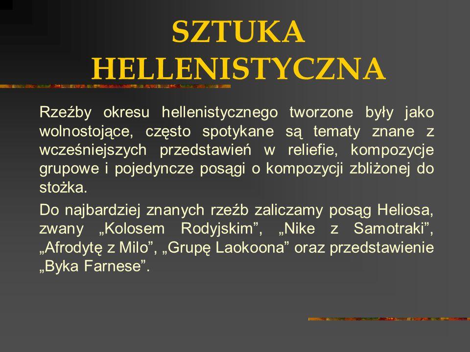 SZTUKA HELLENISTYCZNA Rzeźby okresu hellenistycznego tworzone były jako wolnostojące, często spotykane są tematy znane z wcześniejszych przedstawień w