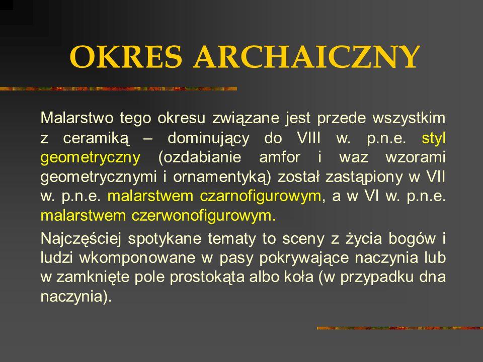 OKRES ARCHAICZNY Malarstwo tego okresu związane jest przede wszystkim z ceramiką – dominujący do VIII w. p.n.e. styl geometryczny (ozdabianie amfor i