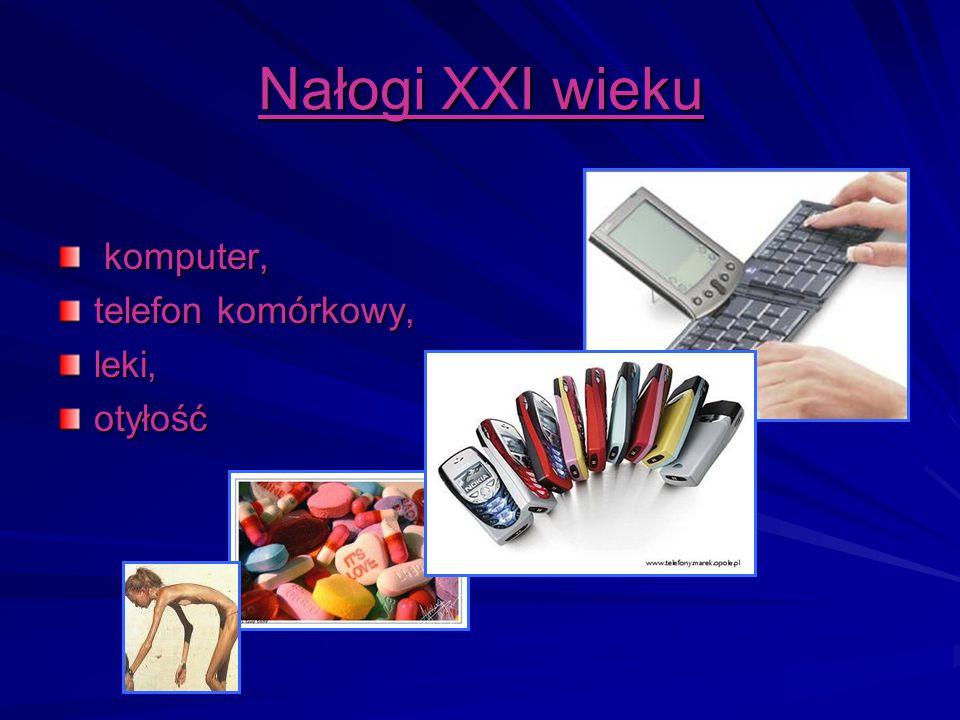 Nałogi XXI wieku komputer, komputer, telefon komórkowy, leki,otyłość