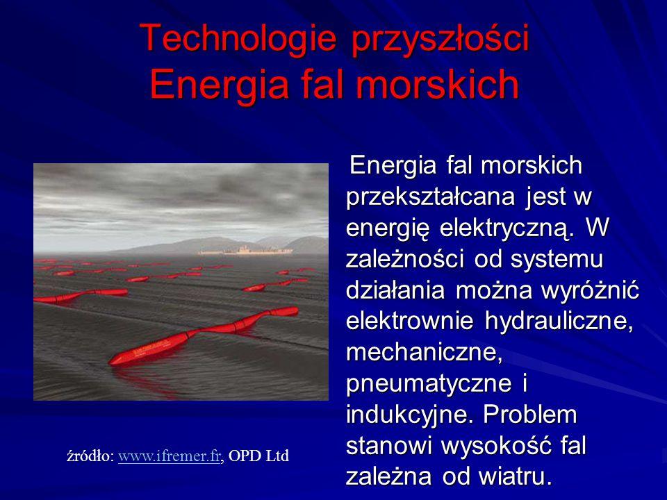 Technologie przyszłości Energia fal morskich Energia fal morskich przekształcana jest w energię elektryczną. W zależności od systemu działania można w