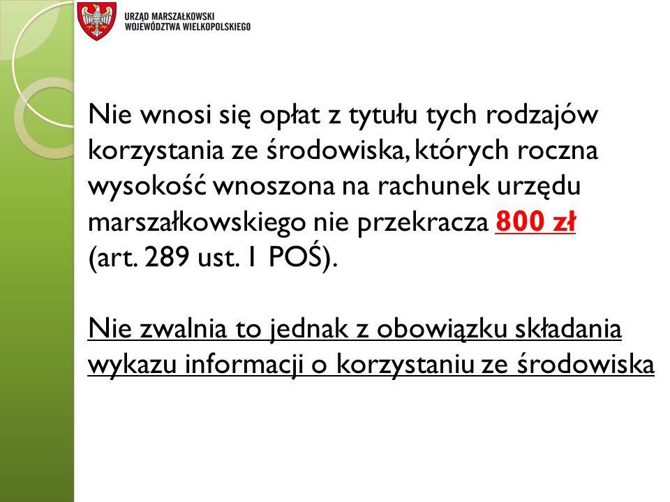 Nie wnosi się opłat z tytułu tych rodzajów korzystania ze środowiska, których roczna wysokość wnoszona na rachunek urzędu marszałkowskiego nie przekra