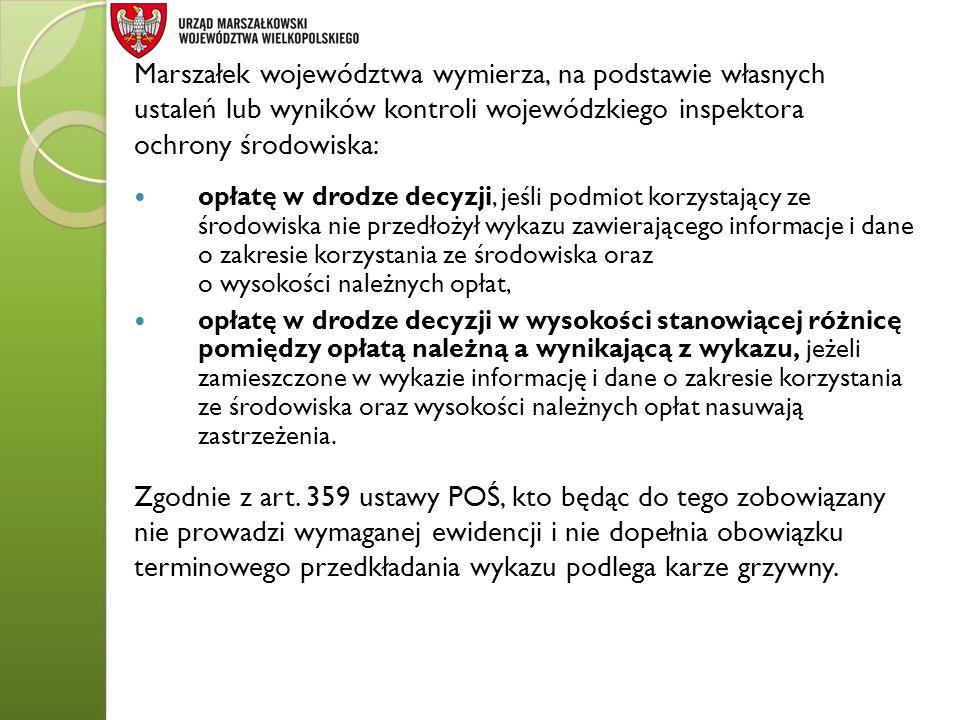 Marszałek województwa wymierza, na podstawie własnych ustaleń lub wyników kontroli wojewódzkiego inspektora ochrony środowiska: Zgodnie z art. 359 ust