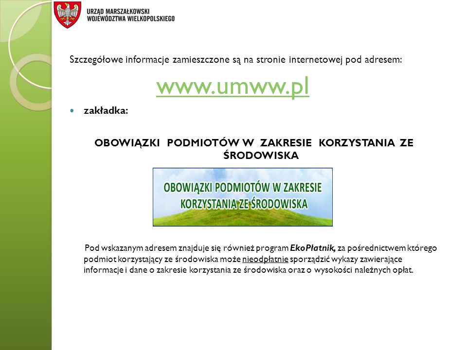 Szczegółowe informacje zamieszczone są na stronie internetowej pod adresem: www.umww.pl zakładka: OBOWIĄZKI PODMIOTÓW W ZAKRESIE KORZYSTANIA ZE ŚRODOW