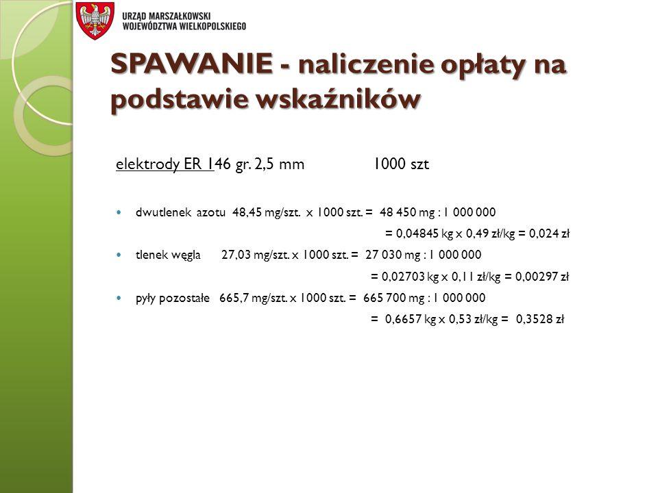 SPAWANIE - naliczenie opłaty na podstawie wskaźników elektrody ER 146 gr. 2,5 mm 1000 szt dwutlenek azotu 48,45 mg/szt. x 1000 szt. = 48 450 mg : 1 00