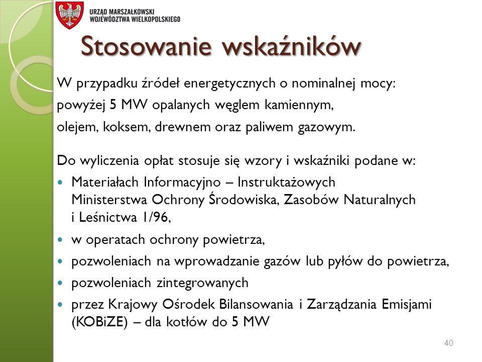 Stosowanie wskaźników W przypadku źródeł energetycznych o nominalnej mocy: powyżej 5 MW opalanych węglem kamiennym, olejem, koksem, drewnem oraz paliw