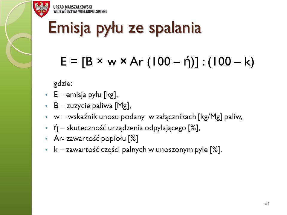 Emisja pyłu ze spalania E = [B × w × Ar (100 – ή )] : (100 – k) gdzie: E – emisja pyłu [kg], B – zużycie paliwa [Mg], w – wskaźnik unosu podany w załą