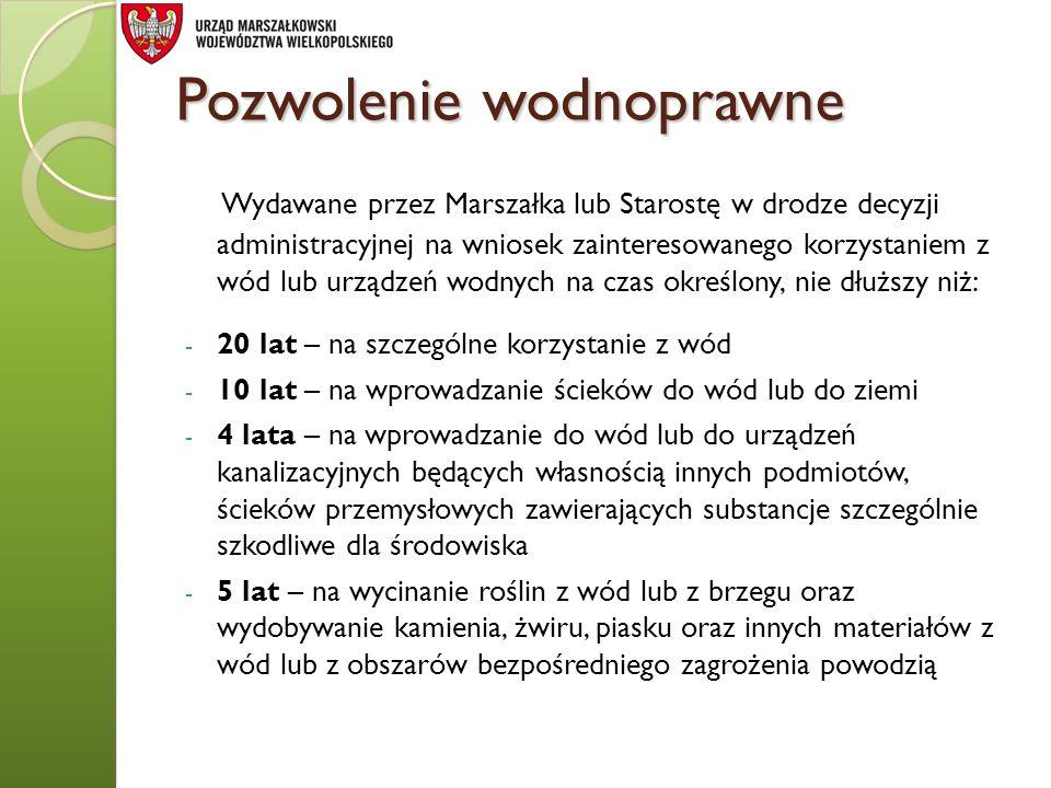 Pozwolenie wodnoprawne Wydawane przez Marszałka lub Starostę w drodze decyzji administracyjnej na wniosek zainteresowanego korzystaniem z wód lub urzą