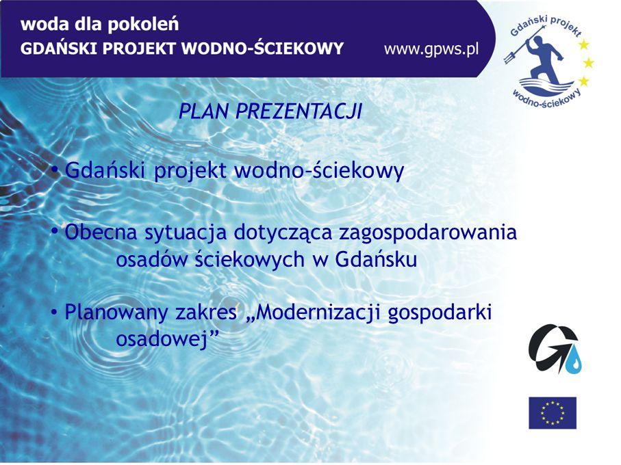 """Gdański projekt wodno-ściekowy Obecna sytuacja dotycząca zagospodarowania osadów ściekowych w Gdańsku Planowany zakres """"Modernizacji gospodarki osadow"""