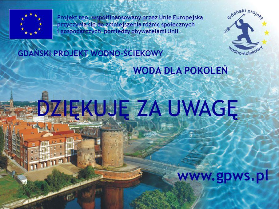 GDAŃSKI PROJEKT WODNO-ŚCIEKOWY WODA DLA POKOLEŃ Projekt ten, współfinansowany przez Unię Europejską przyczynia się do zmniejszenia różnic społecznych