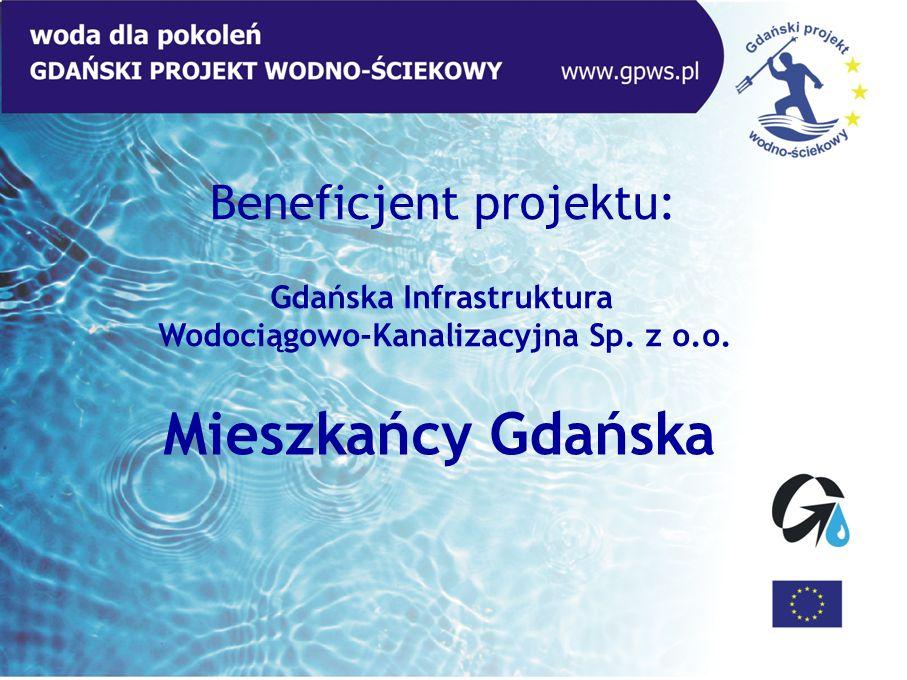 Beneficjent projektu: Gdańska Infrastruktura Wodociągowo-Kanalizacyjna Sp. z o.o. Mieszkańcy Gdańska