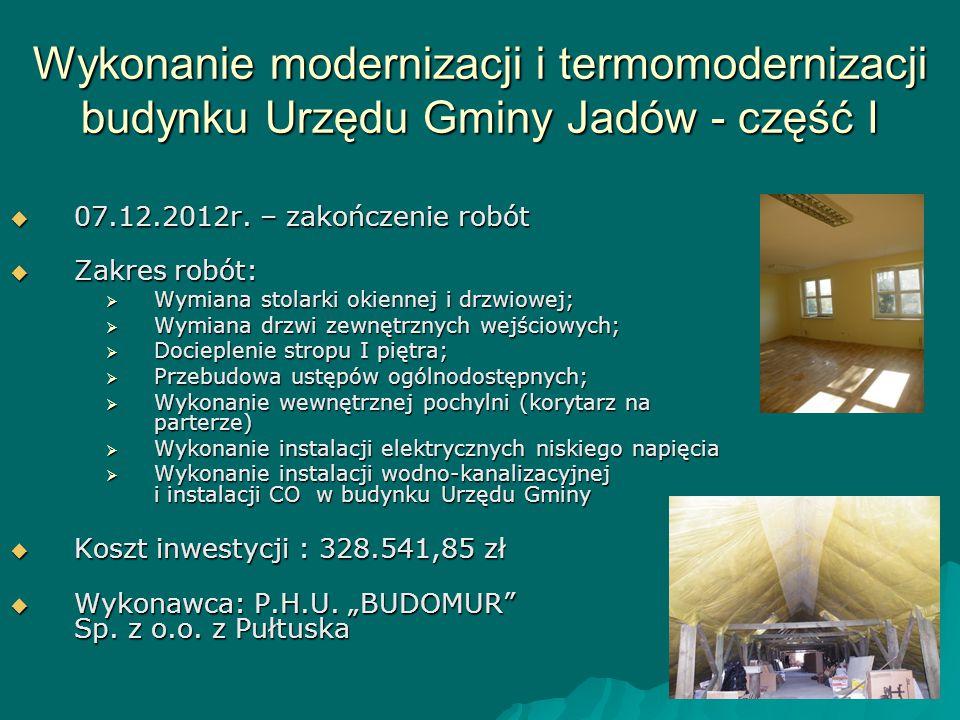Wykonanie modernizacji i termomodernizacji budynku Urzędu Gminy Jadów - część I  07.12.2012r. – zakończenie robót  Zakres robót:  Wymiana stolarki