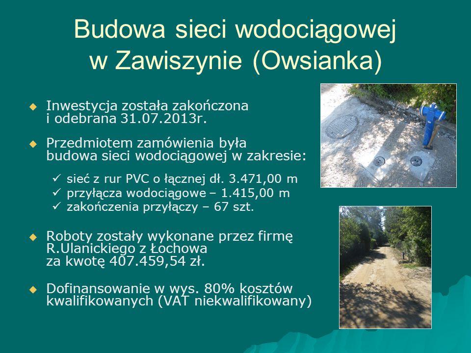 Budowa sieci wodociągowej w Zawiszynie (Owsianka)   Inwestycja została zakończona i odebrana 31.07.2013r.   Przedmiotem zamówienia była budowa sie