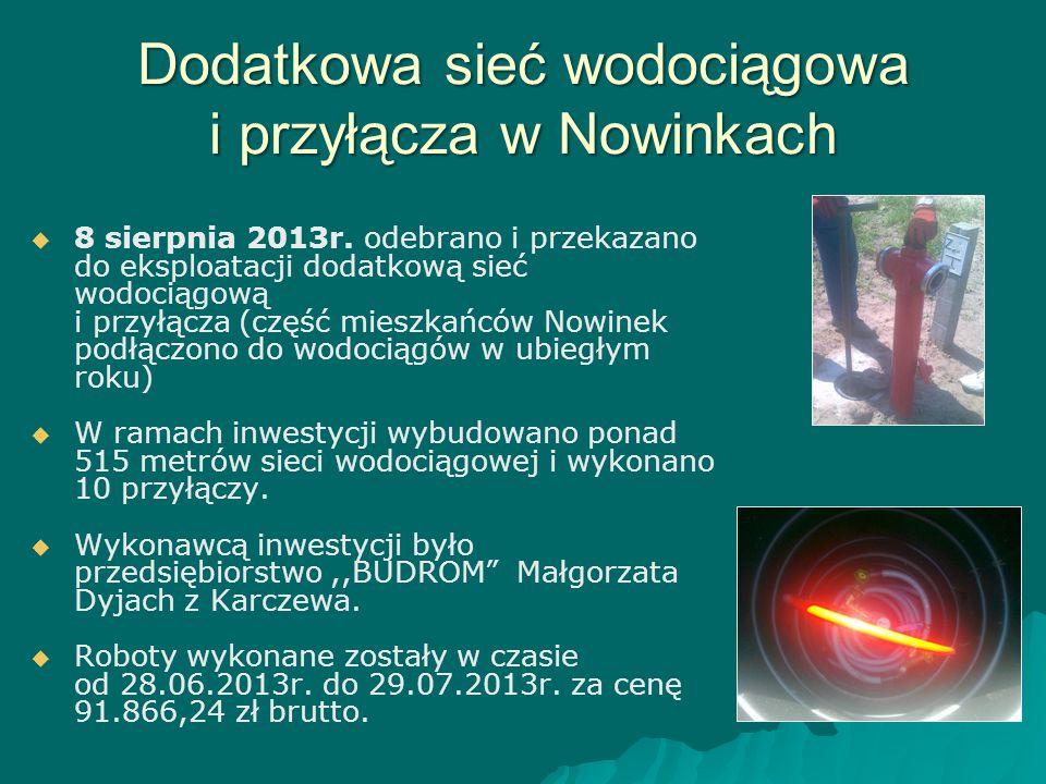 Dodatkowa sieć wodociągowa i przyłącza w Nowinkach   8 sierpnia 2013r. odebrano i przekazano do eksploatacji dodatkową sieć wodociągową i przyłącza