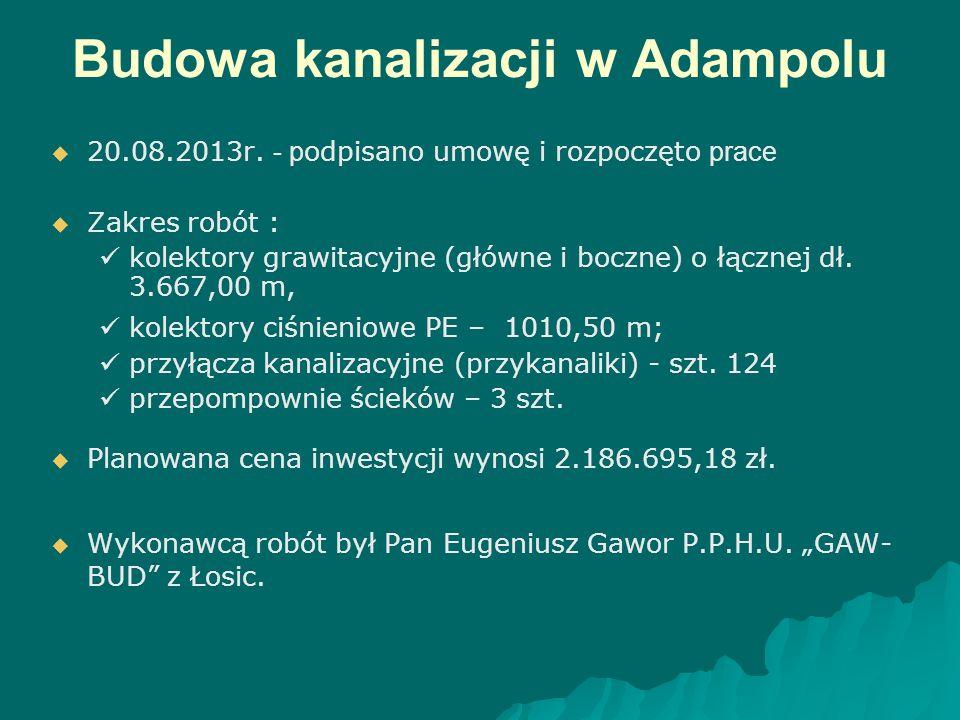 Budowa kanalizacji w Adampolu   20.08.2013r. - p odpisano umowę i rozpoczęto prace   Zakres robót : kolektory grawitacyjne (główne i boczne) o łąc