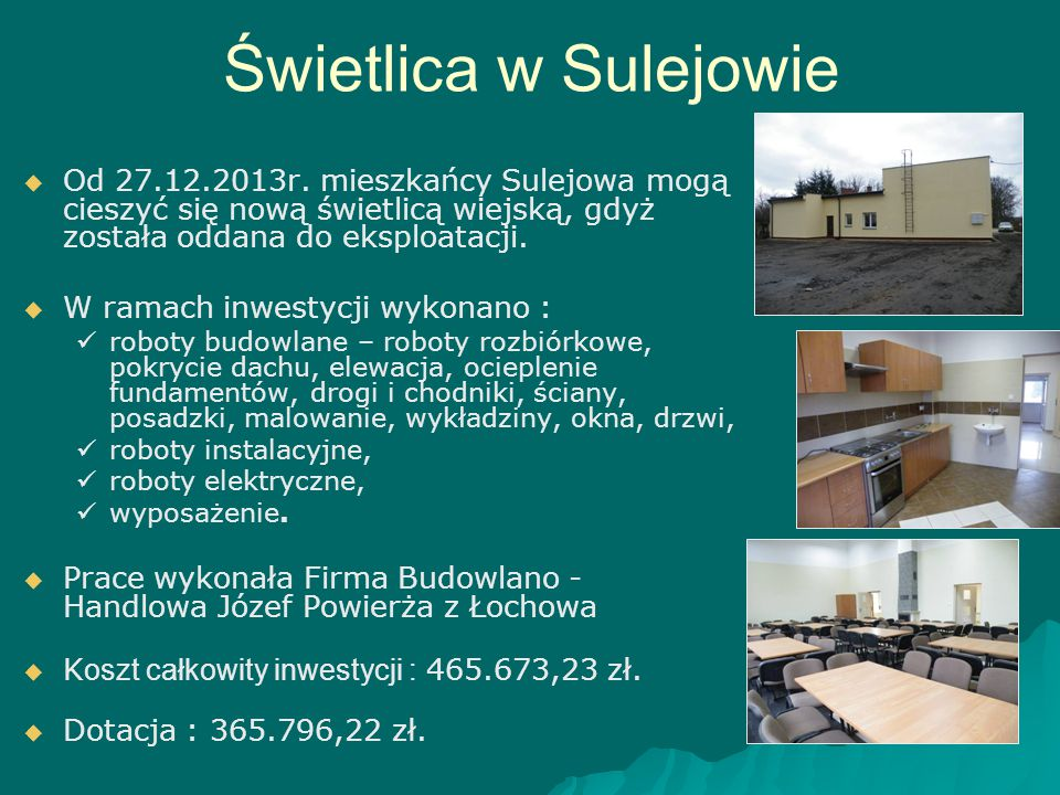 Świetlica w Sulejowie   Od 27.12.2013r. mieszkańcy Sulejowa mogą cieszyć się nową świetlicą wiejską, gdyż została oddana do eksploatacji.   W rama