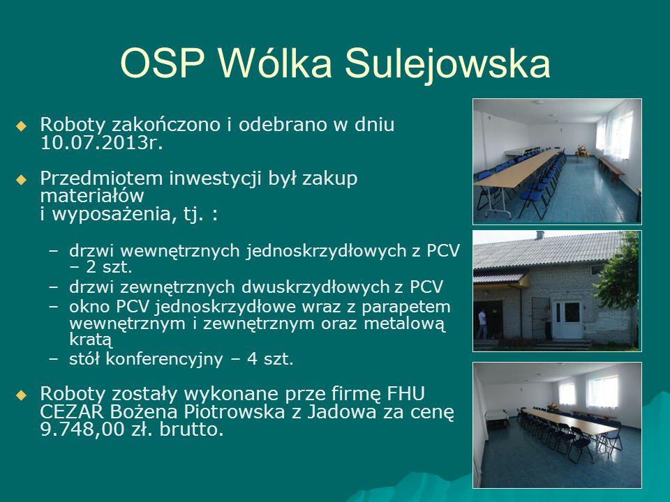 OSP Wólka Sulejowska   Roboty zakończono i odebrano w dniu 10.07.2013r.   Przedmiotem inwestycji był zakup materiałów i wyposażenia, tj. : – –drzw