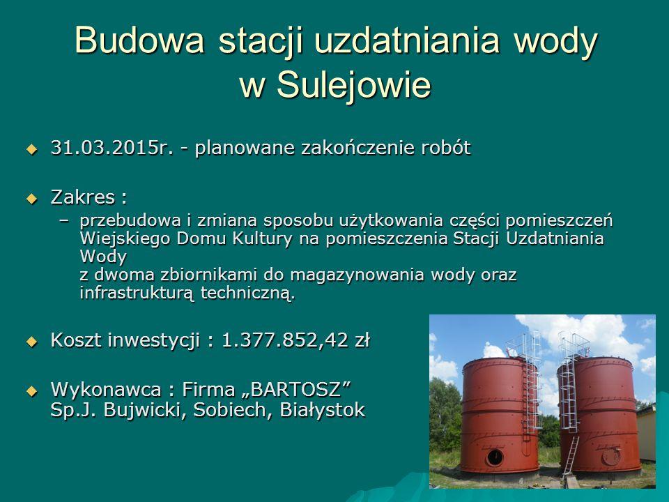 Budowa stacji uzdatniania wody w Sulejowie  31.03.2015r. - planowane zakończenie robót  Zakres : –przebudowa i zmiana sposobu użytkowania części pom