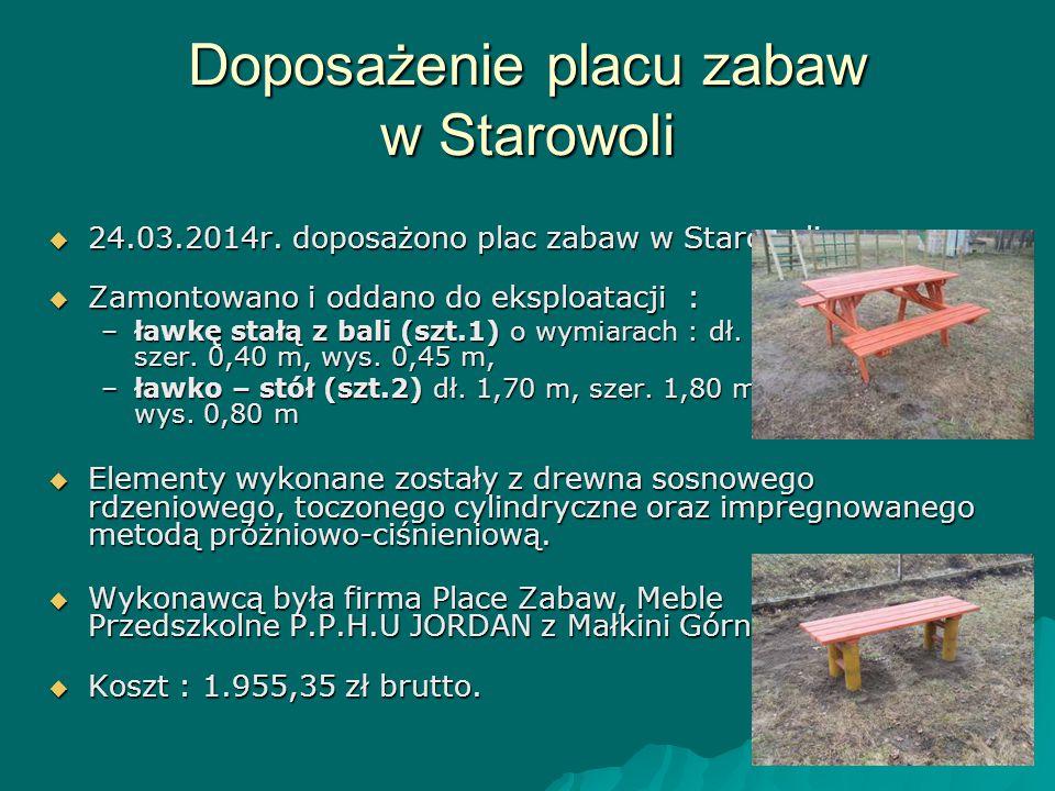 Doposażenie placu zabaw w Starowoli  24.03.2014r. doposażono plac zabaw w Starowoli.  Zamontowano i oddano do eksploatacji : –ławkę stałą z bali (sz