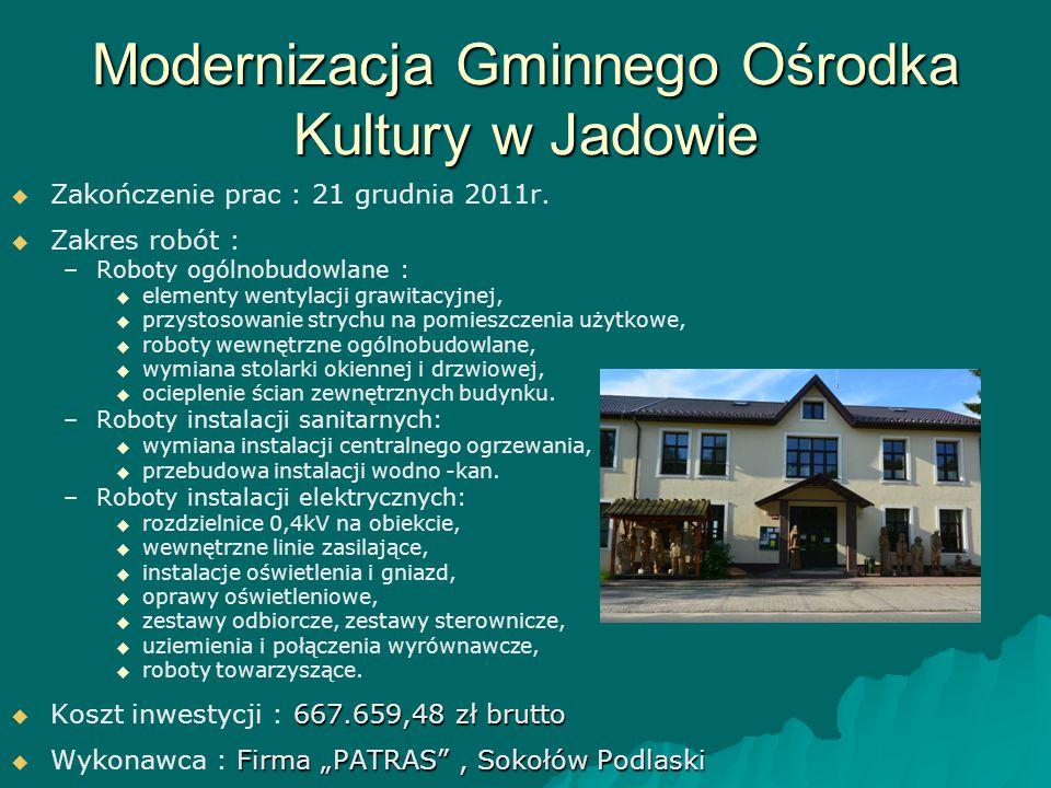 Modernizacja Gminnego Ośrodka Kultury w Jadowie   Zakończenie prac : 21 grudnia 2011r.   Zakres robót : – –Roboty ogólnobudowlane :   elementy w