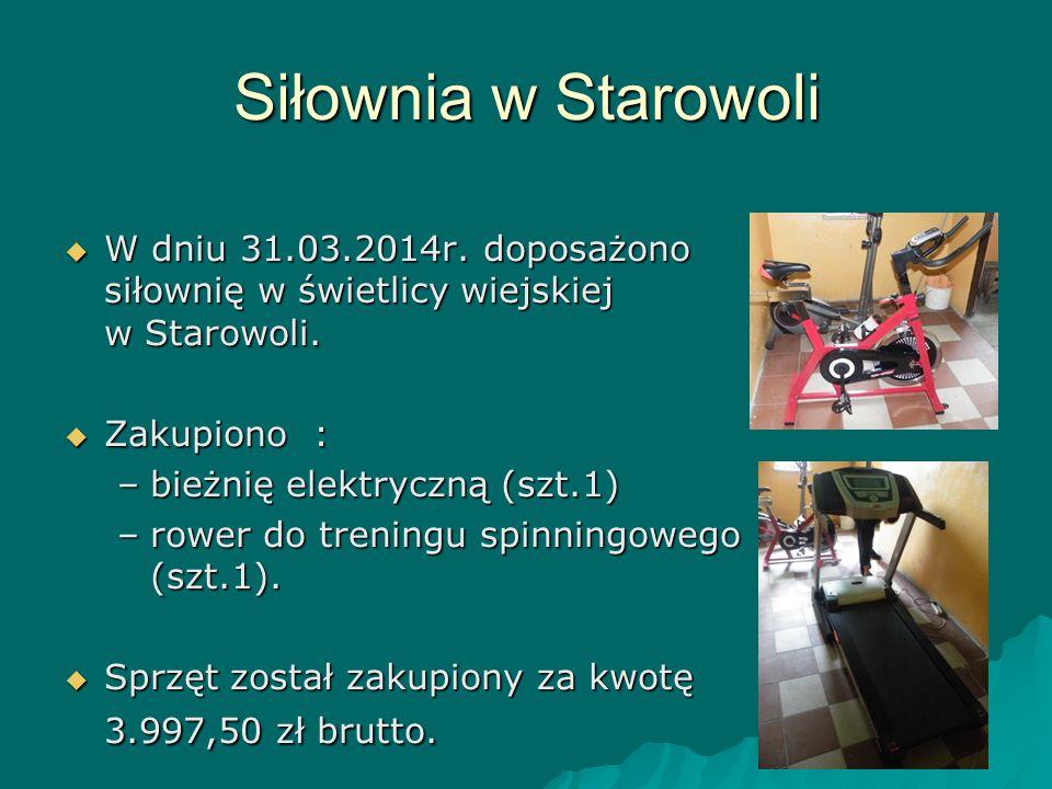 Siłownia w Starowoli  W dniu 31.03.2014r. doposażono siłownię w świetlicy wiejskiej w Starowoli.  Zakupiono : –bieżnię elektryczną (szt.1) –rower do