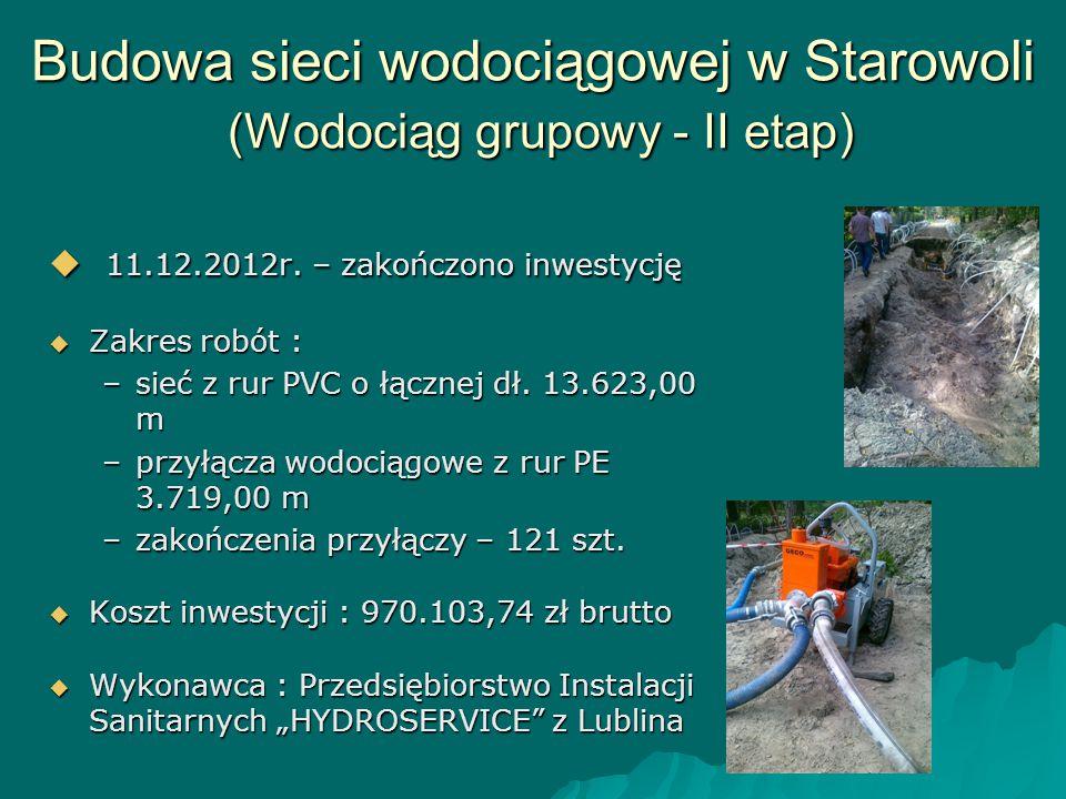 Budowa sieci wodociągowej w Starowoli (Wodociąg grupowy - II etap)  11.12.2012r. – zakończono inwestycję  Zakres robót : –sieć z rur PVC o łącznej d