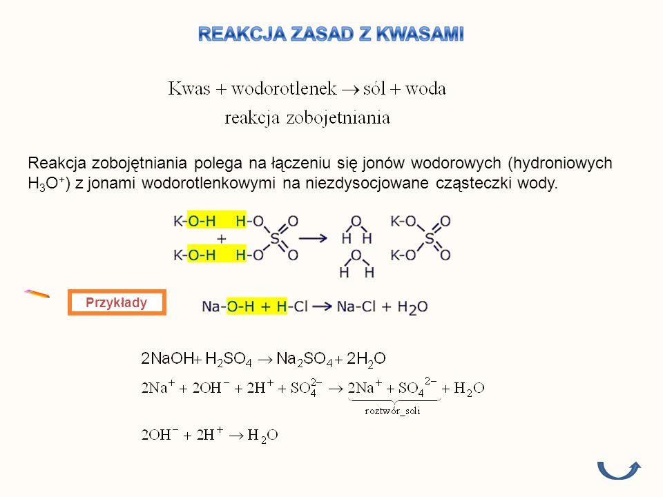 Reakcja zobojętniania polega na łączeniu się jonów wodorowych (hydroniowych H 3 O + ) z jonami wodorotlenkowymi na niezdysocjowane cząsteczki wody.