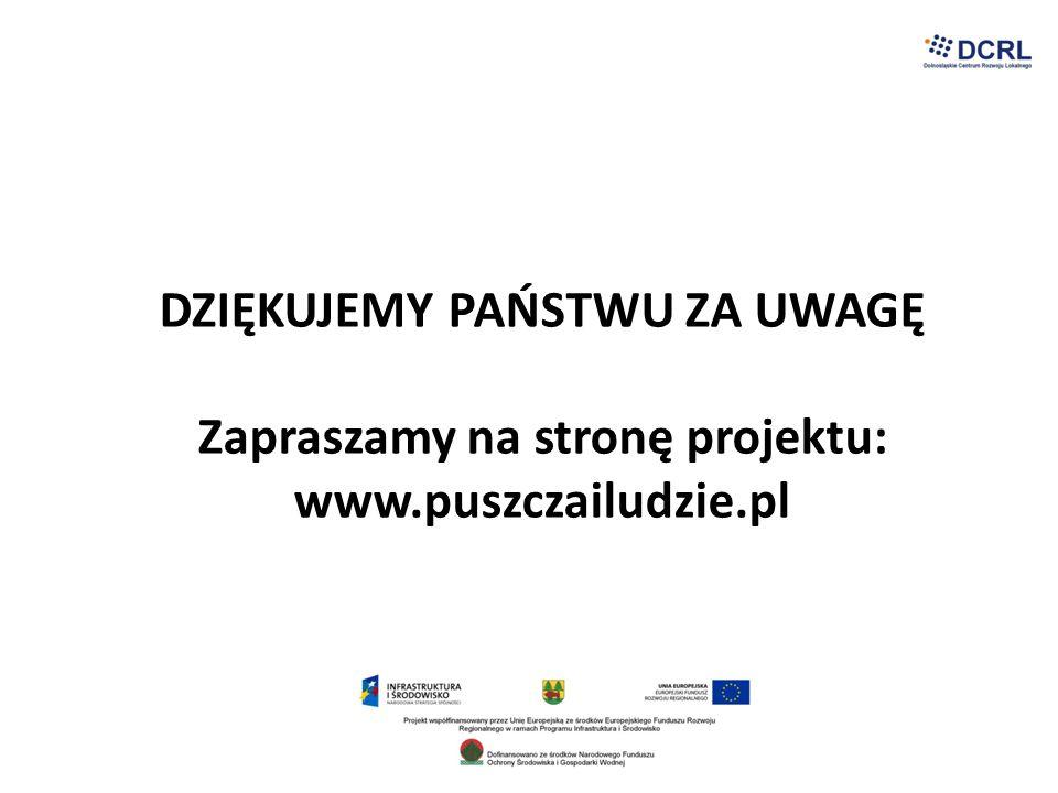 DZIĘKUJEMY PAŃSTWU ZA UWAGĘ Zapraszamy na stronę projektu: www.puszczailudzie.pl