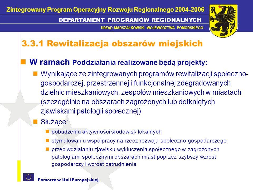 Pomorze w Unii Europejskiej Koszty kwalifikowane - Zgodnie z rozporządzeniem 448/2004 Przygotowanie Lokalnych Programów Rewitalizacji (przeprowadzenie prac studialnych, ekspertyz, badań) Prace przygotowawcze: Badania i prace projektowe poprzedzające rewitalizację obszarów miejskich związane z urbanistyką, krajobrazem, i budownictwem oraz roboty pomiarowe Przygotowanie dokumentacji technicznej, Przygotowane studium wykonalności, raportu oddziaływania na środowisko, ekspertyz i opinii konserwatorskich, Wykup gruntów niezabudowanych, jeśli jest to nierozerwalnie związane z realizacją projektu (max.10% całkowitych kosztów kwalifikowanych projektu) Zakup nieruchomości jeśli istnieje bezpośrednie powiązanie między zakupem i celami realizacji poddziałania 3.3.1.