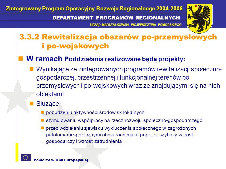 Pomorze w Unii Europejskiej Koszty kwalifikowane - Zgodnie z rozporządzeniem 448/2004 Przygotowanie Lokalnych Programów Rewitalizacji Prace przygotowawcze: Badania i prace projektowe poprzedzające rewitalizację związane z urbanistyką, krajobrazem, i budownictwem oraz roboty pomiarowe Przygotowanie dokumentacji technicznej, Przygotowane studium wykonalności, raportu oddziaływania na środowisko, ekspertyz i opinii konserwatorskich, Wykup gruntów niezabudowanych, jeśli jest to nierozerwalnie związane z realizacją projektu (max.10% całkowitych kosztów kwalifikowanych projektu) Zakup nieruchomości jeśli istnieje bezpośrednie powiązanie między zakupem i celami realizacji poddziałania 3.3.1.